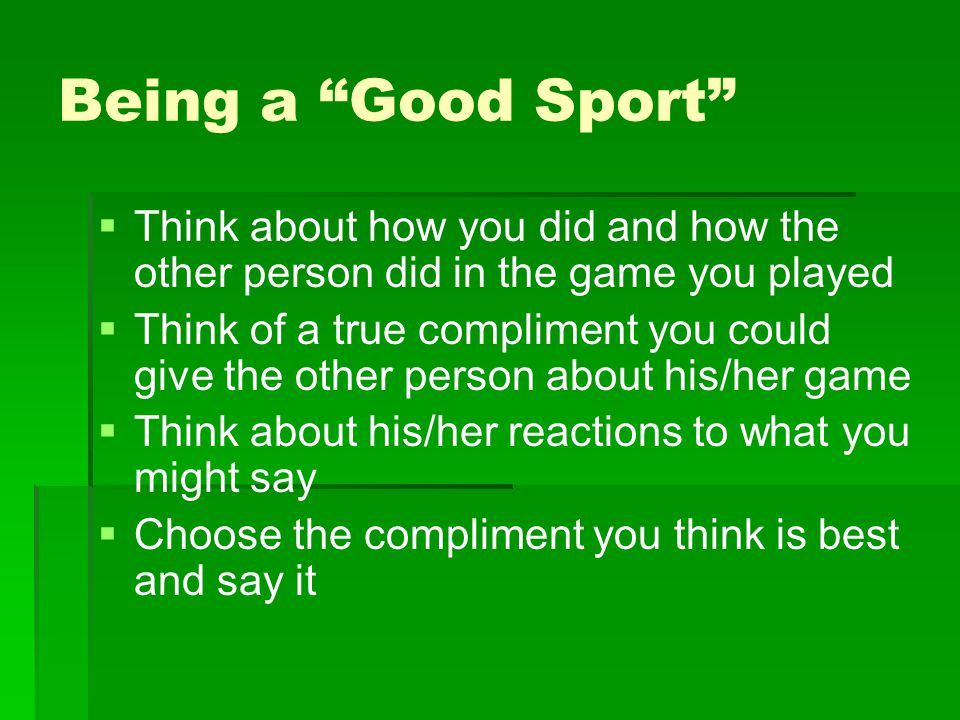 Being a Good Sport Think about how you did and how the other person did in the game you played.