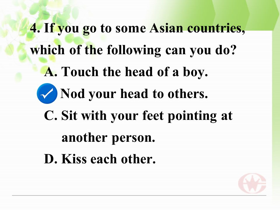 4. If you go to some Asian countries, which of the following can you do