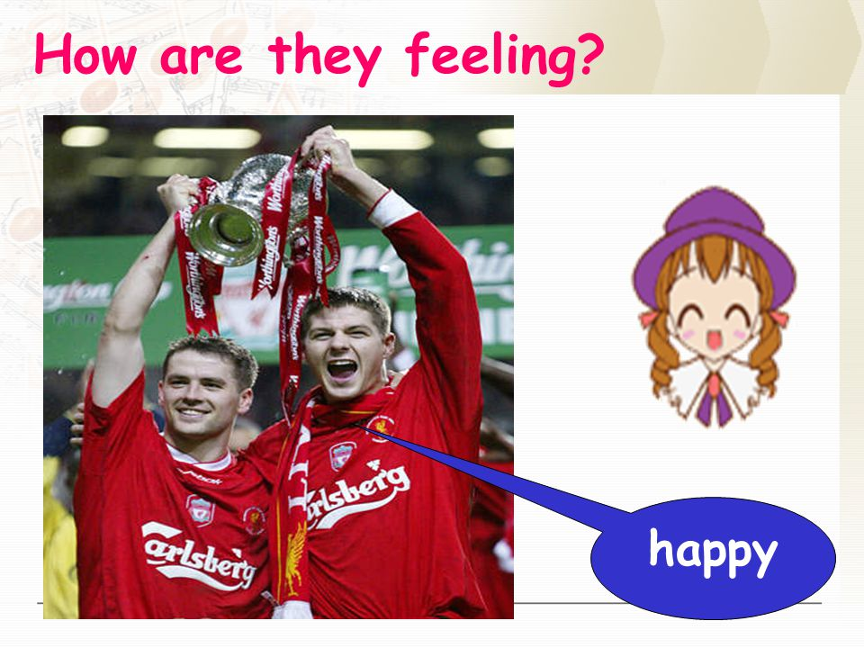 How are they feeling happy