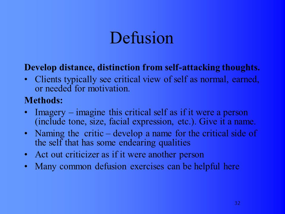 Defusion Develop distance, distinction from self-attacking thoughts.