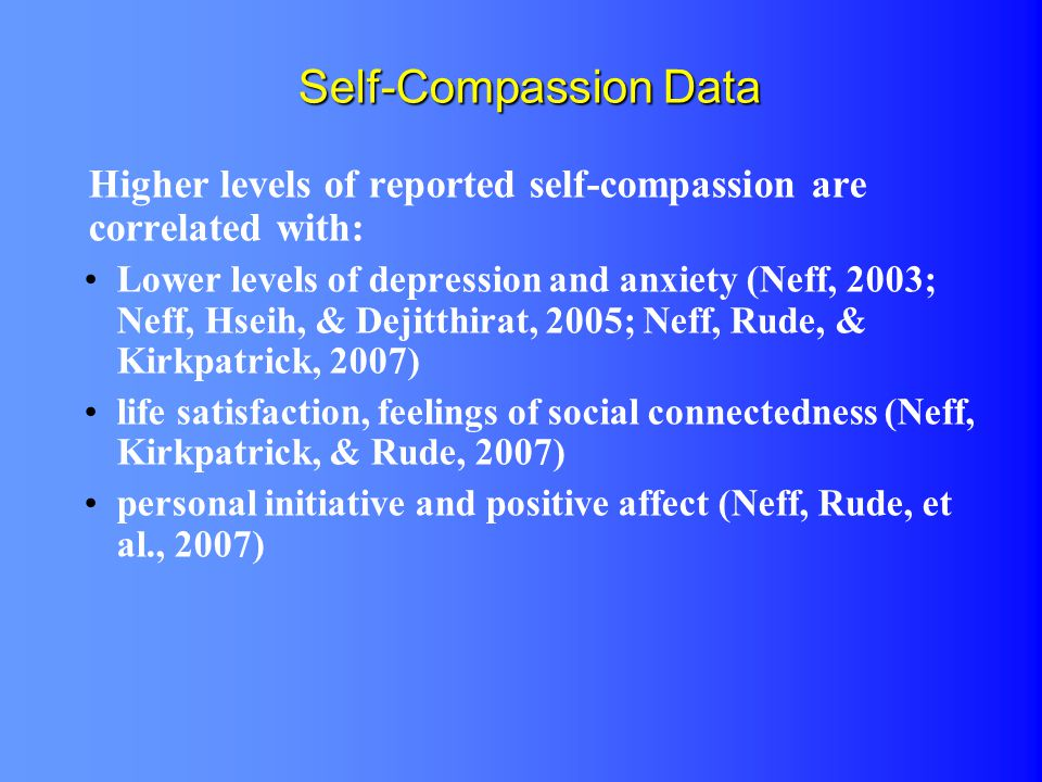 Self-Compassion Data Higher levels of reported self-compassion are correlated with: