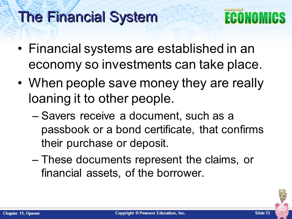 The Financial System Financial systems are established in an economy so investments can take place.
