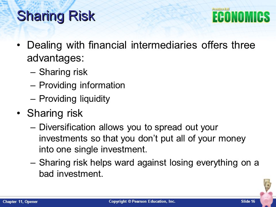 Sharing Risk Dealing with financial intermediaries offers three advantages: Sharing risk. Providing information.