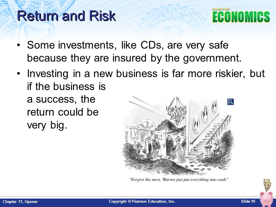 Return and Risk Some investments, like CDs, are very safe because they are insured by the government.