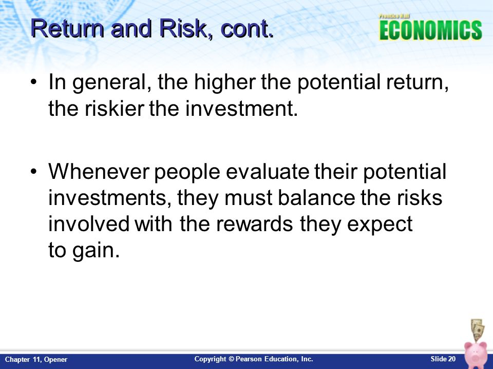 Return and Risk, cont. In general, the higher the potential return, the riskier the investment.