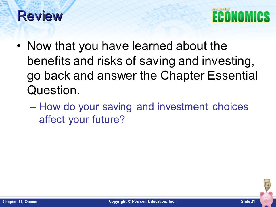 Review Now that you have learned about the benefits and risks of saving and investing, go back and answer the Chapter Essential Question.