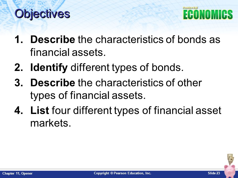 Objectives Describe the characteristics of bonds as financial assets.
