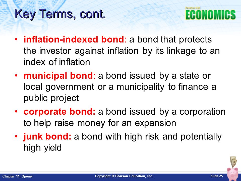 Key Terms, cont. inflation-indexed bond: a bond that protects the investor against inflation by its linkage to an index of inflation.