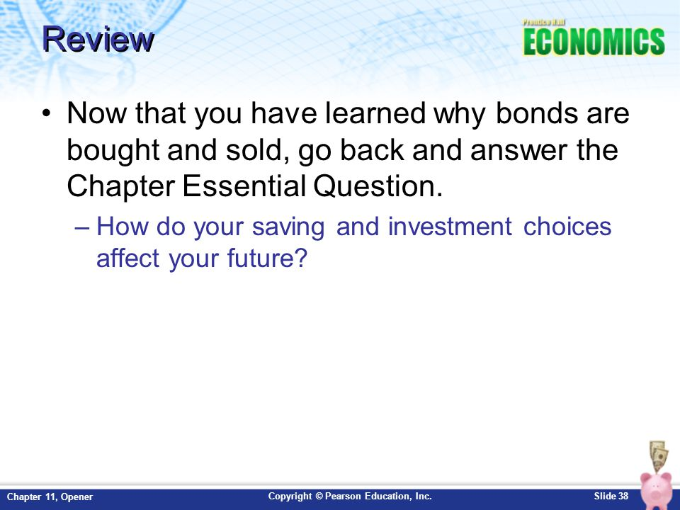 Review Now that you have learned why bonds are bought and sold, go back and answer the Chapter Essential Question.