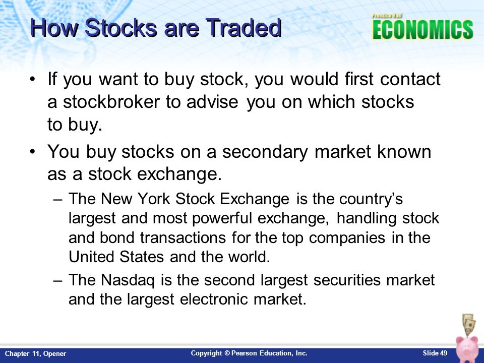 How Stocks are Traded If you want to buy stock, you would first contact a stockbroker to advise you on which stocks to buy.
