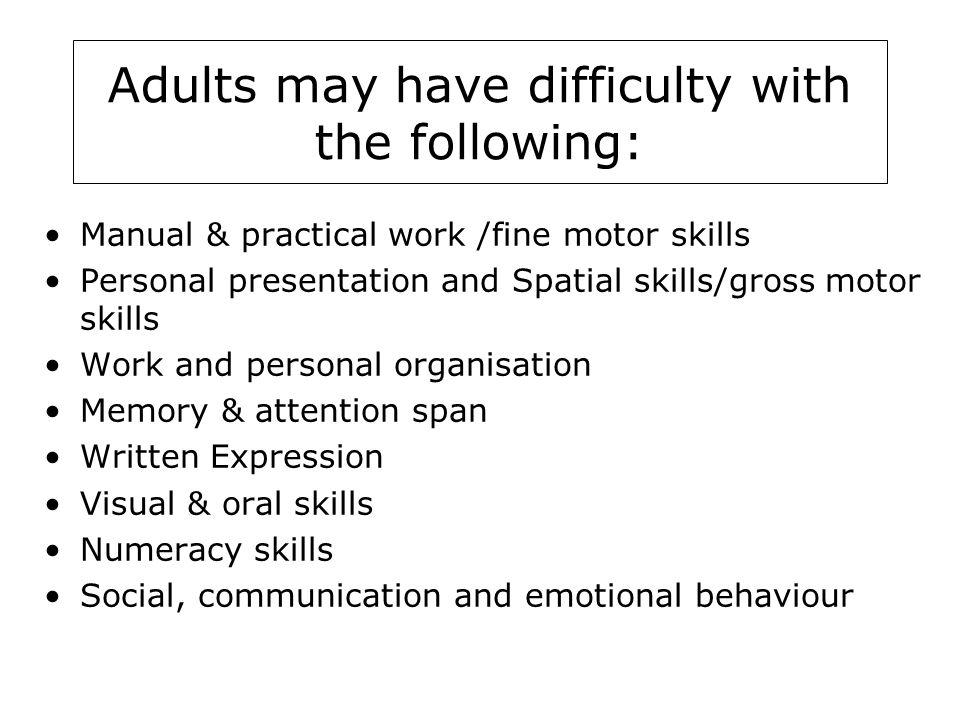 Adults may have difficulty with the following: