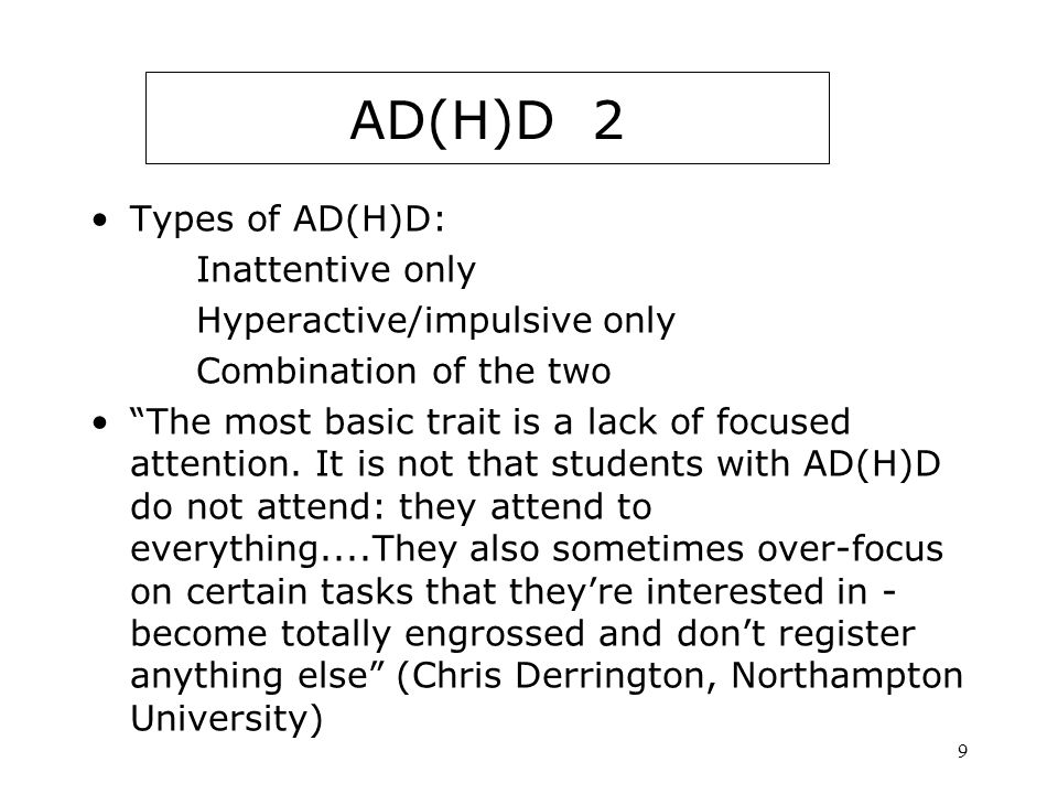 AD(H)D (contd) AD(H)D 2 Types of AD(H)D: Inattentive only
