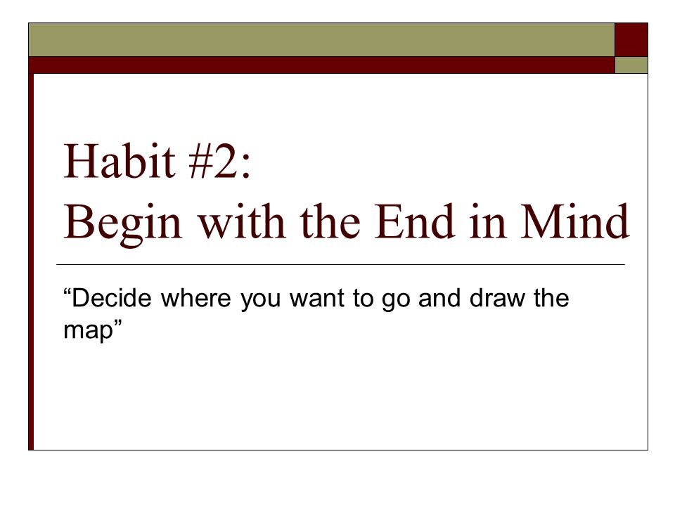 Habit #2: Begin with the End in Mind