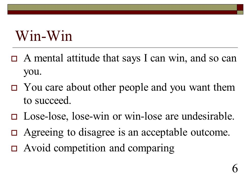 Win-Win 6 A mental attitude that says I can win, and so can you.