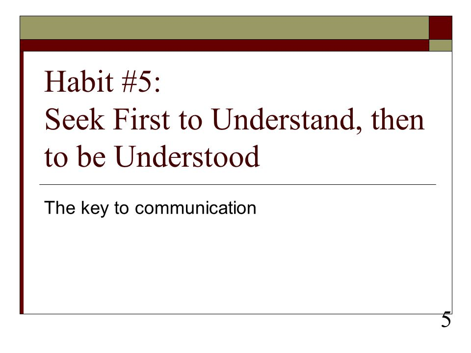 Habit #5: Seek First to Understand, then to be Understood