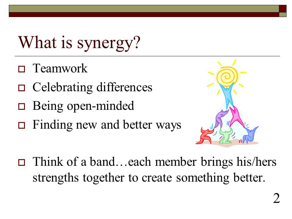 What is synergy 2 Teamwork Celebrating differences Being open-minded