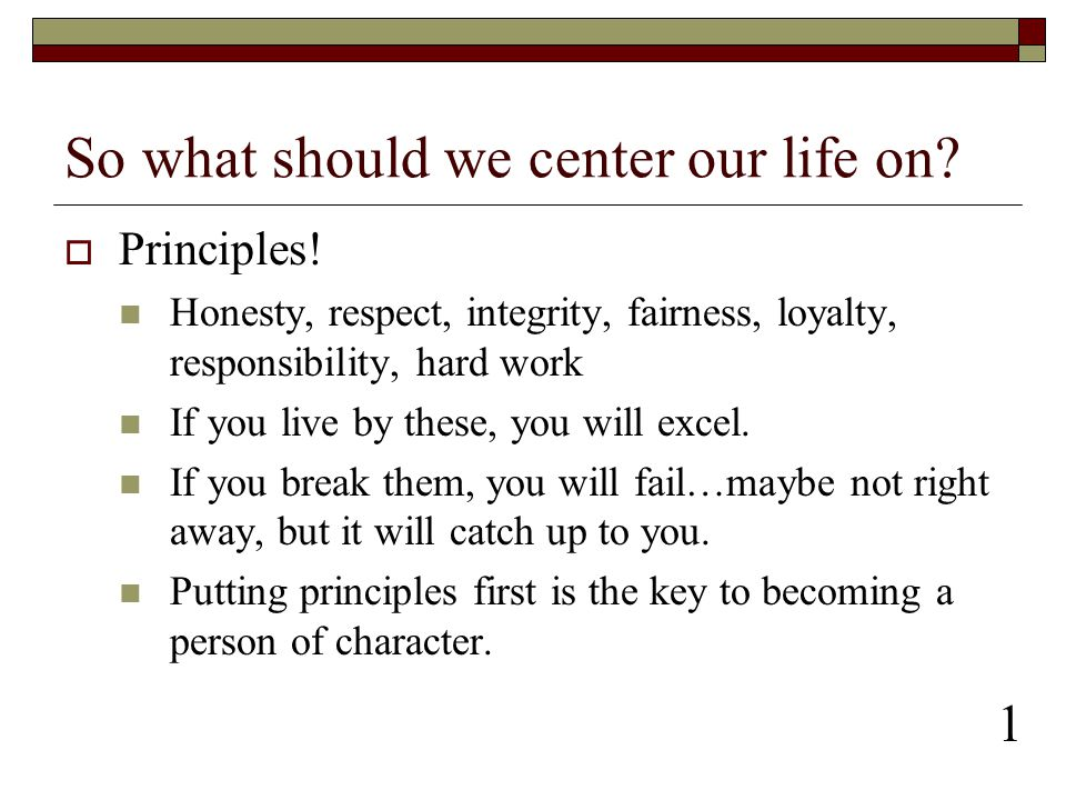 So what should we center our life on