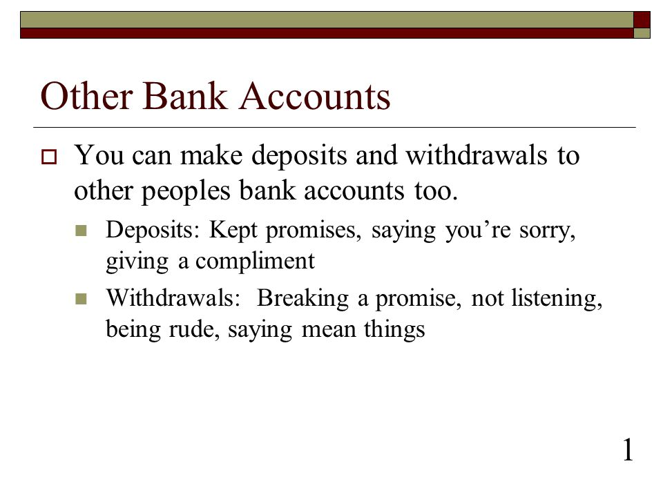 Other Bank Accounts You can make deposits and withdrawals to other peoples bank accounts too.