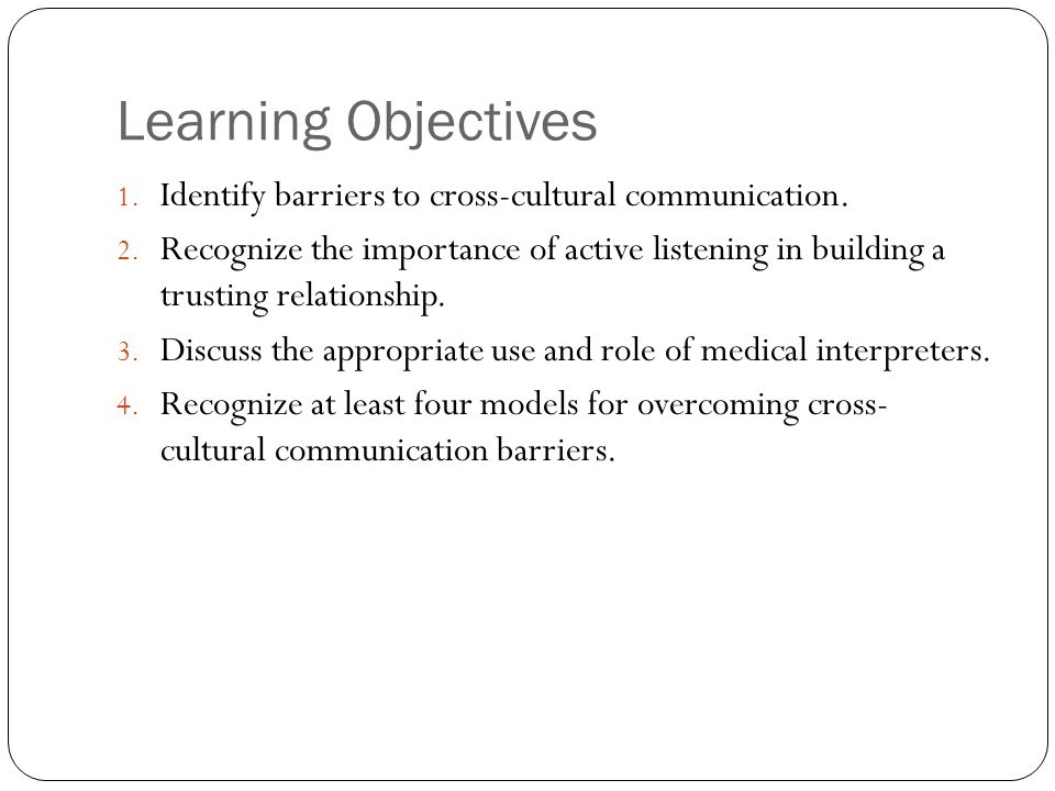 Learning Objectives Identify barriers to cross-cultural communication.