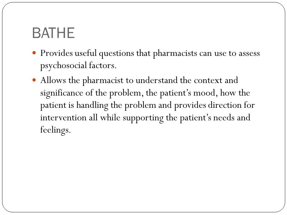 BATHE Provides useful questions that pharmacists can use to assess psychosocial factors.