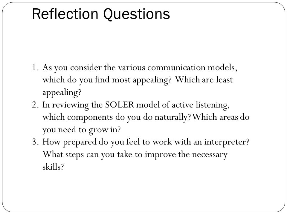 Reflection Questions As you consider the various communication models, which do you find most appealing Which are least appealing