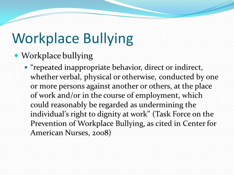 Workplace Bullying Workplace bullying
