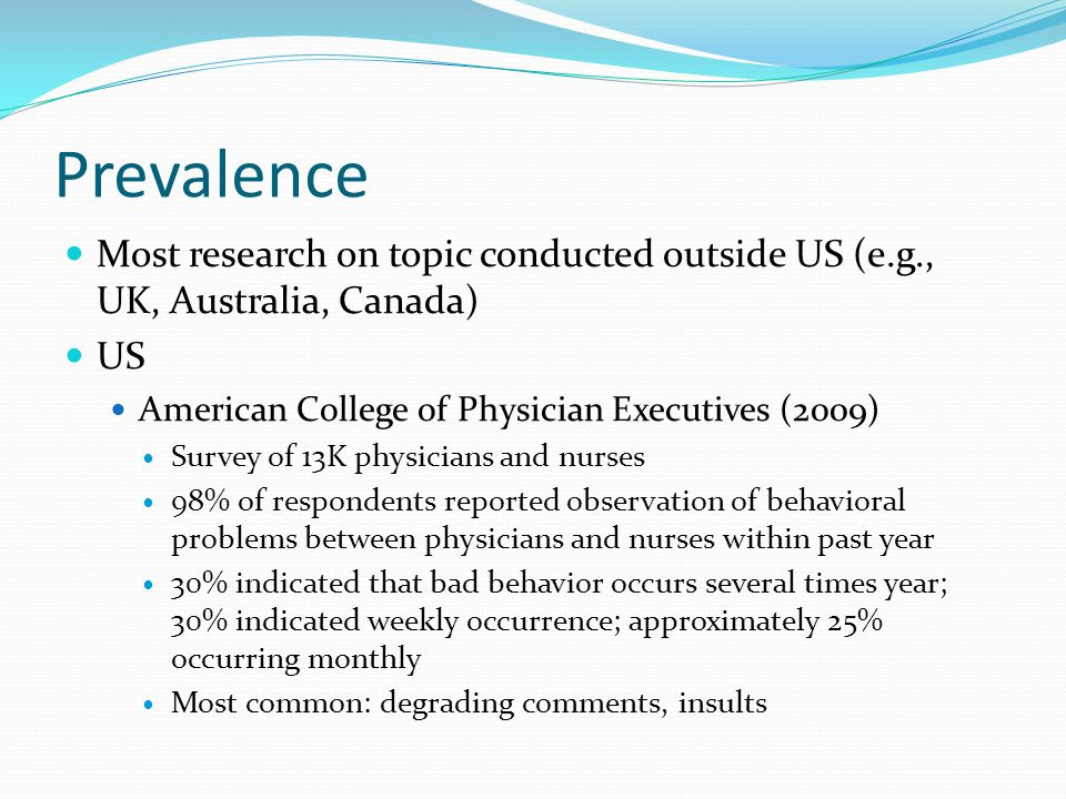 Prevalence Most research on topic conducted outside US (e.g., UK, Australia, Canada) US. American College of Physician Executives (2009)