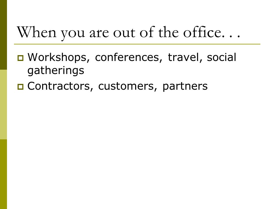 When you are out of the office. . .