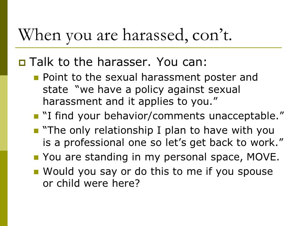 When you are harassed, con't.
