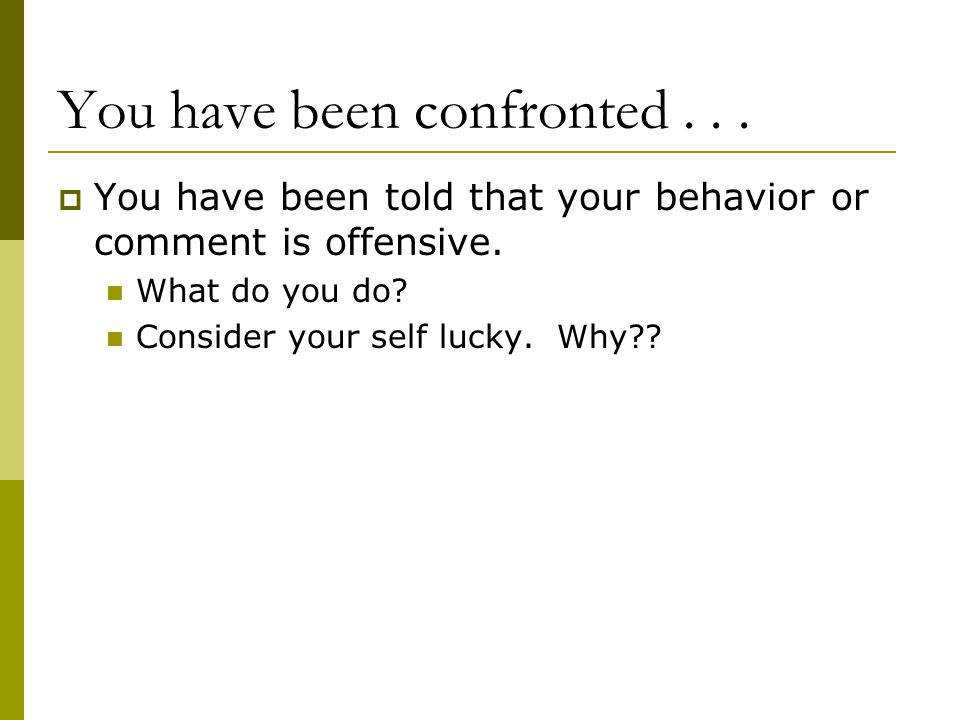 You have been confronted . . .