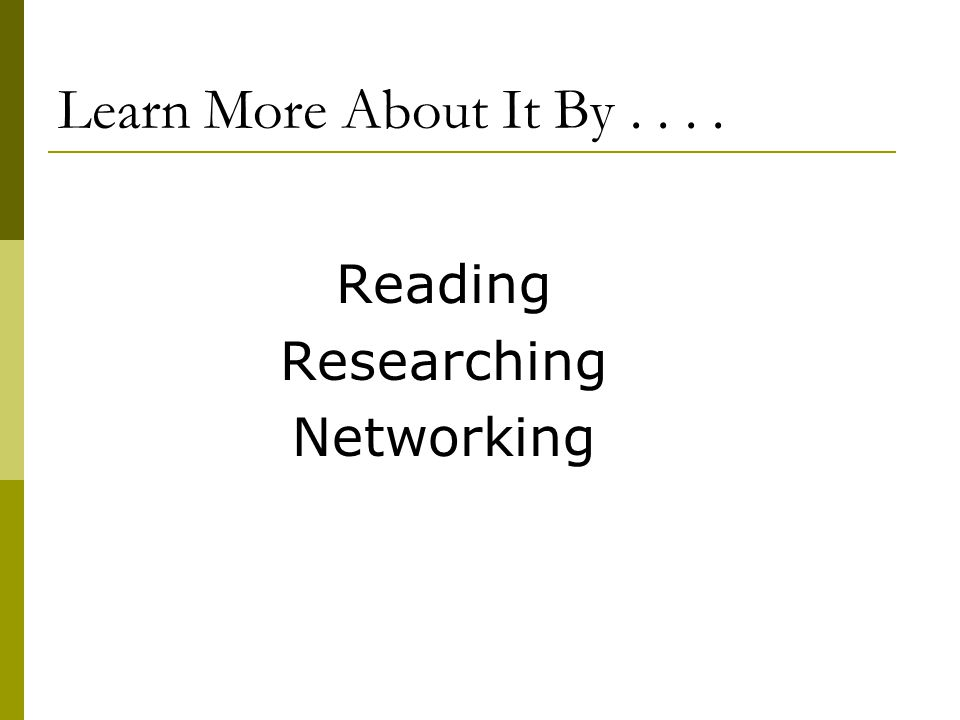 Learn More About It By . . . . Reading Researching Networking