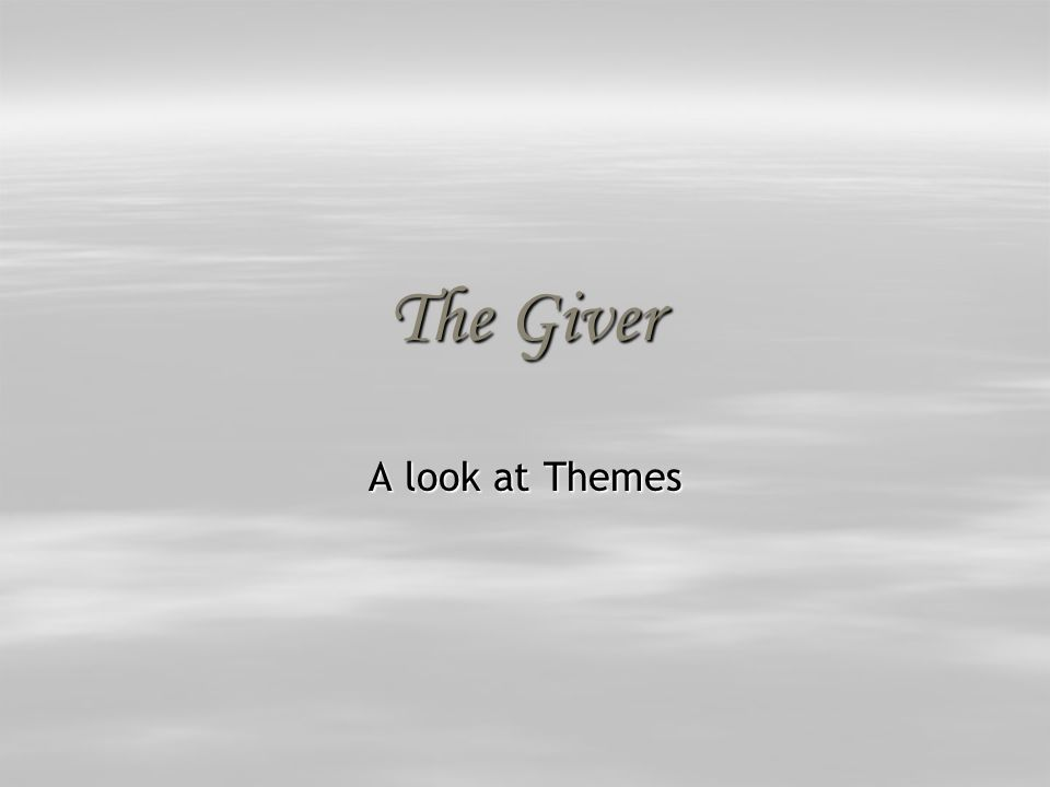 The Giver A look at Themes