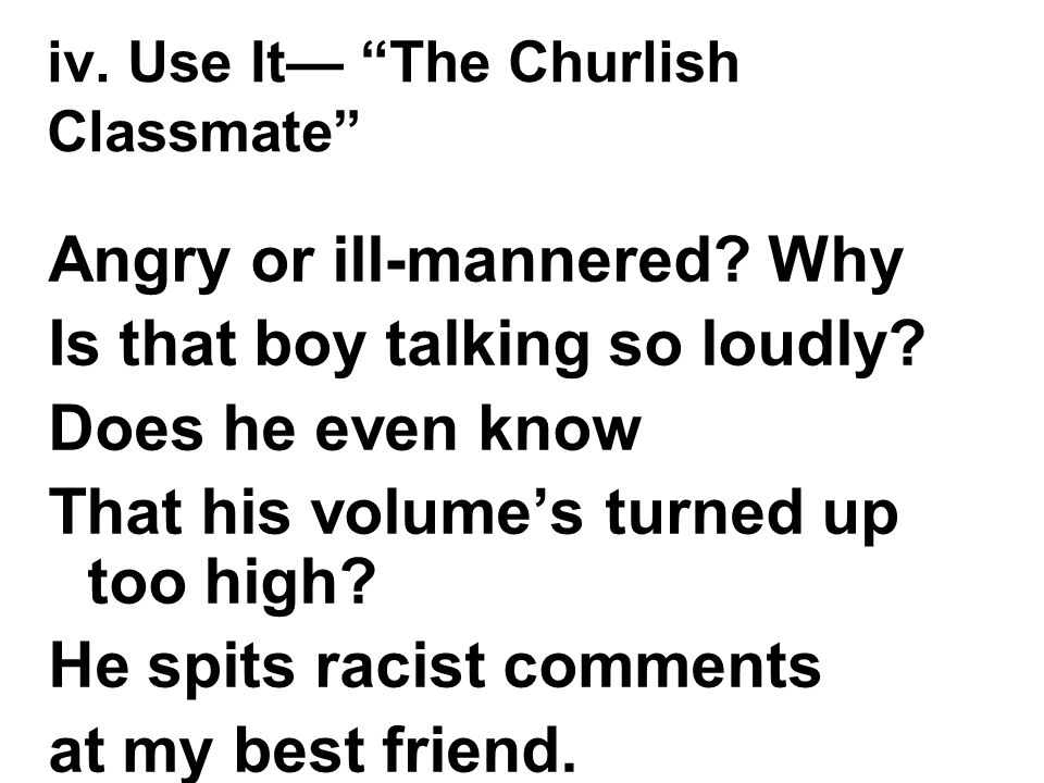 iv. Use It— The Churlish Classmate