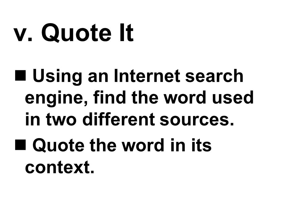 v. Quote It Using an Internet search engine, find the word used in two different sources.