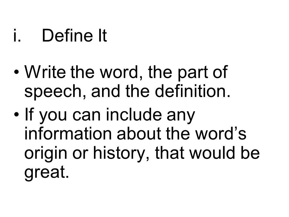 Define It Write the word, the part of speech, and the definition.