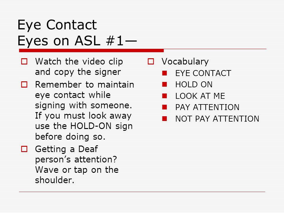Eye Contact Eyes on ASL #1—