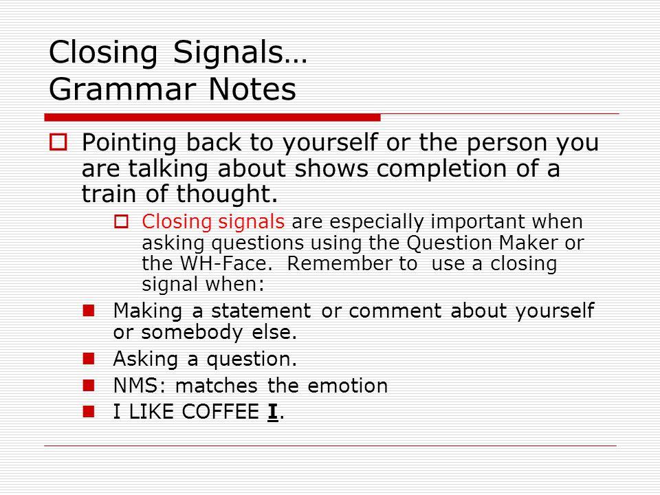 Closing Signals… Grammar Notes