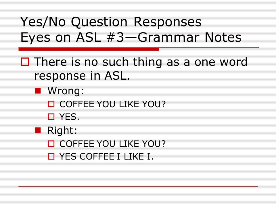 Yes/No Question Responses Eyes on ASL #3—Grammar Notes