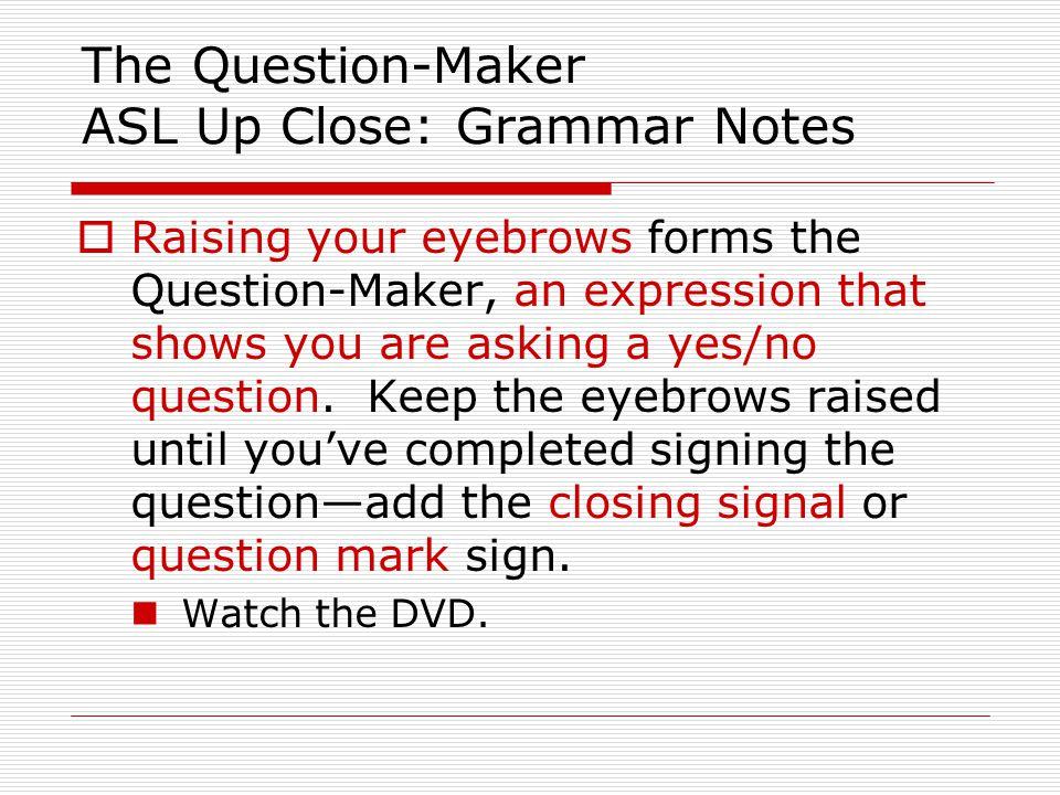 The Question-Maker ASL Up Close: Grammar Notes