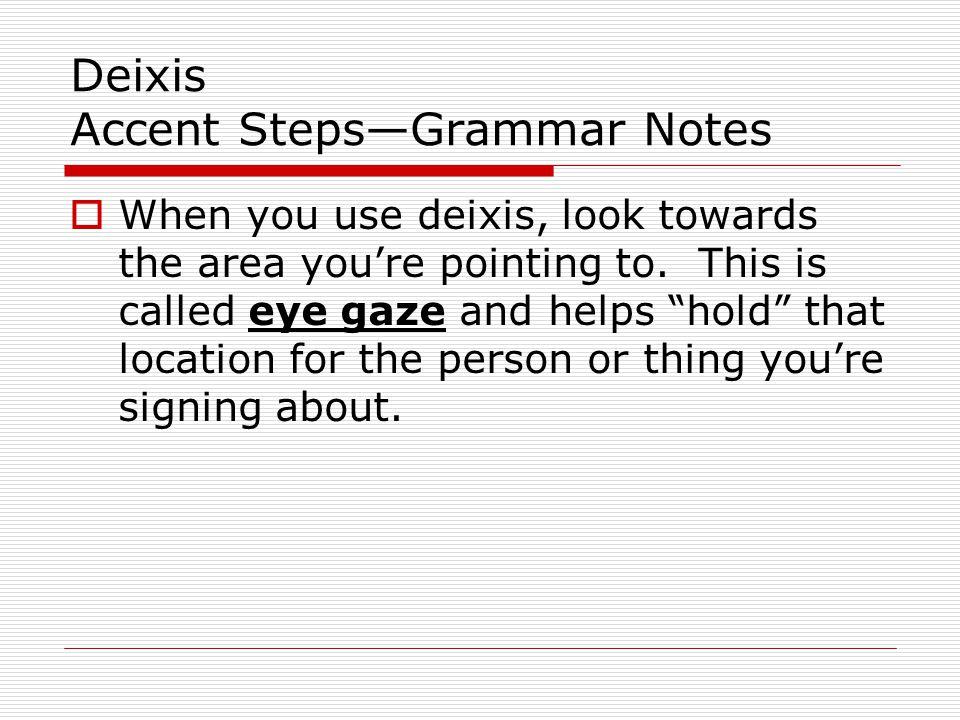 Deixis Accent Steps—Grammar Notes