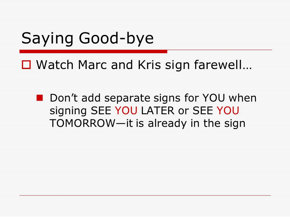 Saying Good-bye Watch Marc and Kris sign farewell…