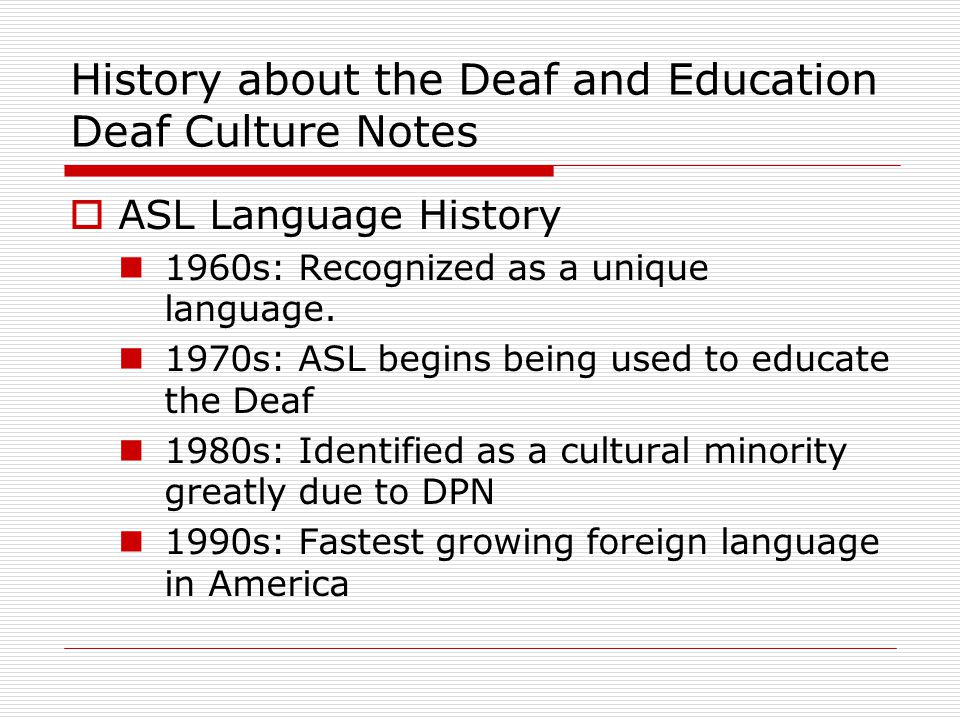 History about the Deaf and Education Deaf Culture Notes