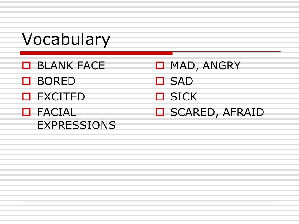 Vocabulary BLANK FACE BORED EXCITED FACIAL EXPRESSIONS MAD, ANGRY SAD