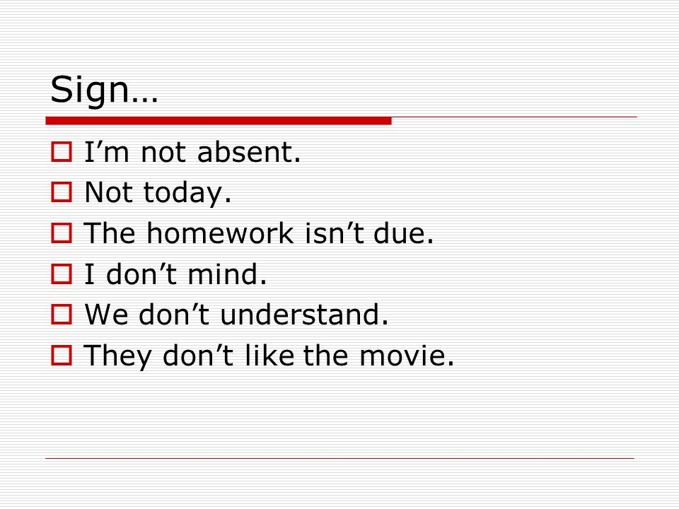 Sign… I'm not absent. Not today. The homework isn't due. I don't mind.