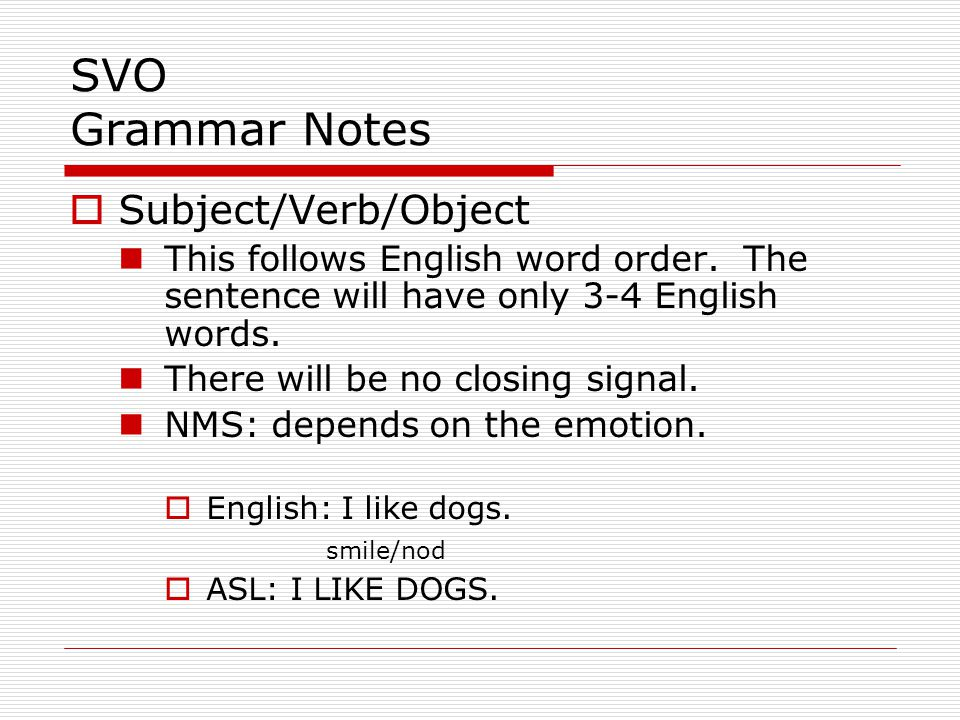 SVO Grammar Notes Subject/Verb/Object