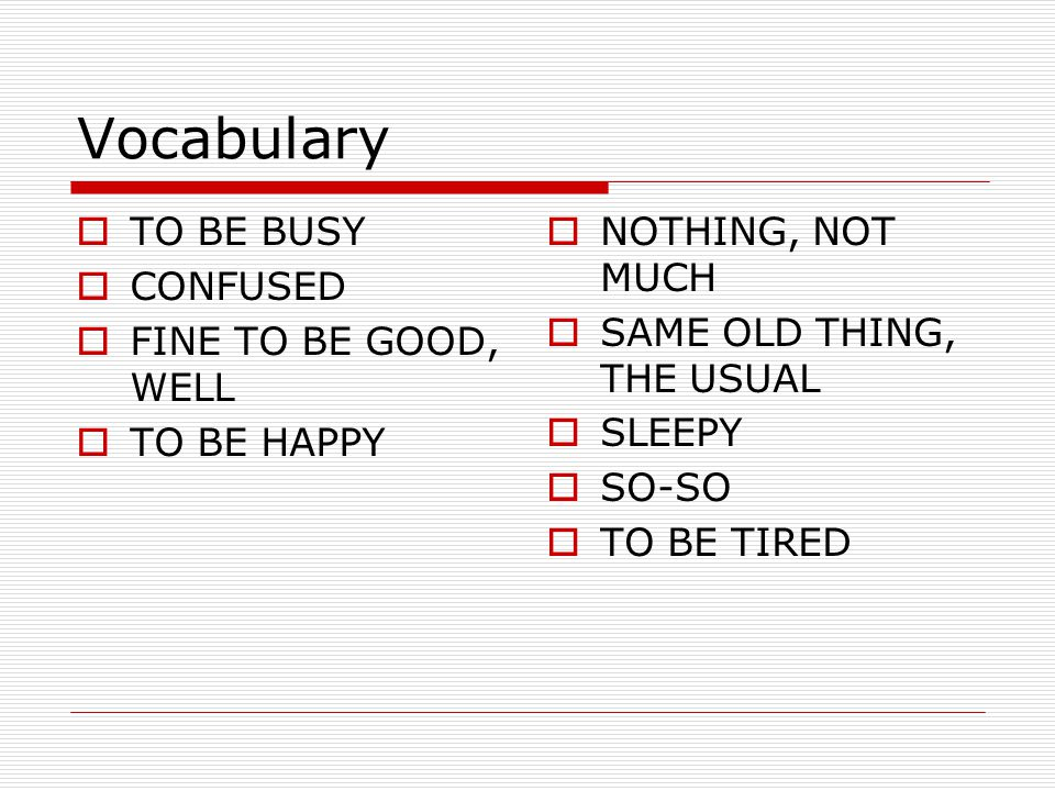 Vocabulary TO BE BUSY CONFUSED FINE TO BE GOOD, WELL TO BE HAPPY