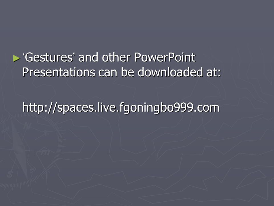 'Gestures' and other PowerPoint Presentations can be downloaded at: