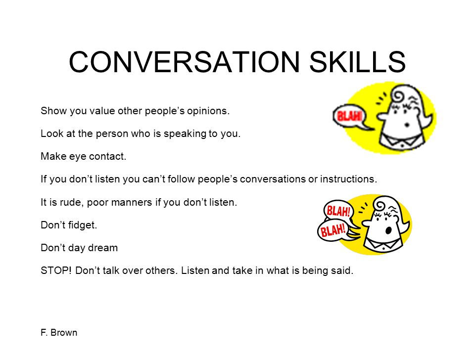 CONVERSATION SKILLS Show you value other people's opinions.