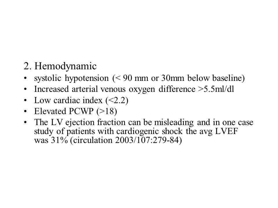 2. Hemodynamic systolic hypotension (< 90 mm or 30mm below baseline) Increased arterial venous oxygen difference >5.5ml/dl.