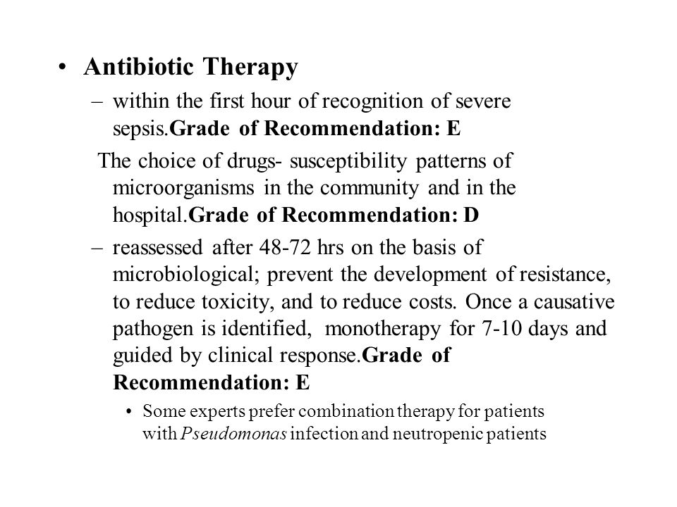 Antibiotic Therapy within the first hour of recognition of severe sepsis.Grade of Recommendation: E.